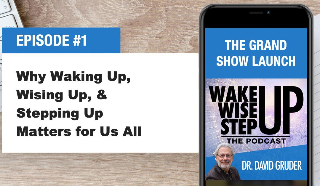 Episode 1: Why Waking Up, Wising Up & Stepping Up Matters for Us All