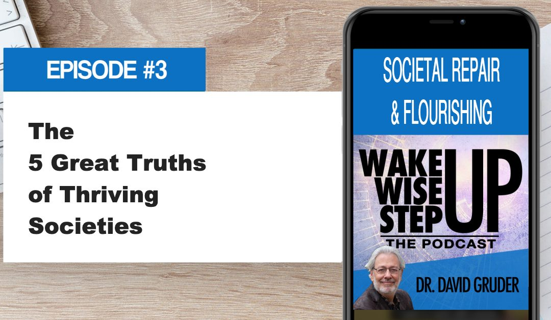 Episode 3: Five Great Truths of Thriving Societies